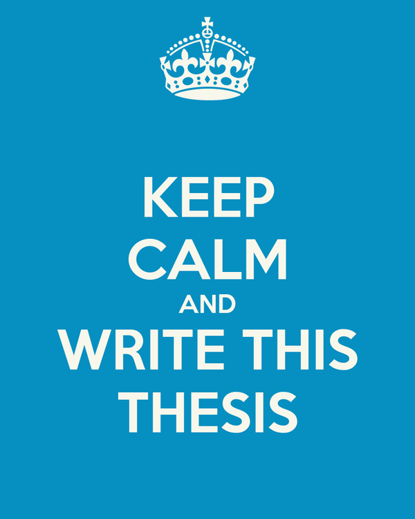 KEEP CALM AND WRITE THIS THESIS