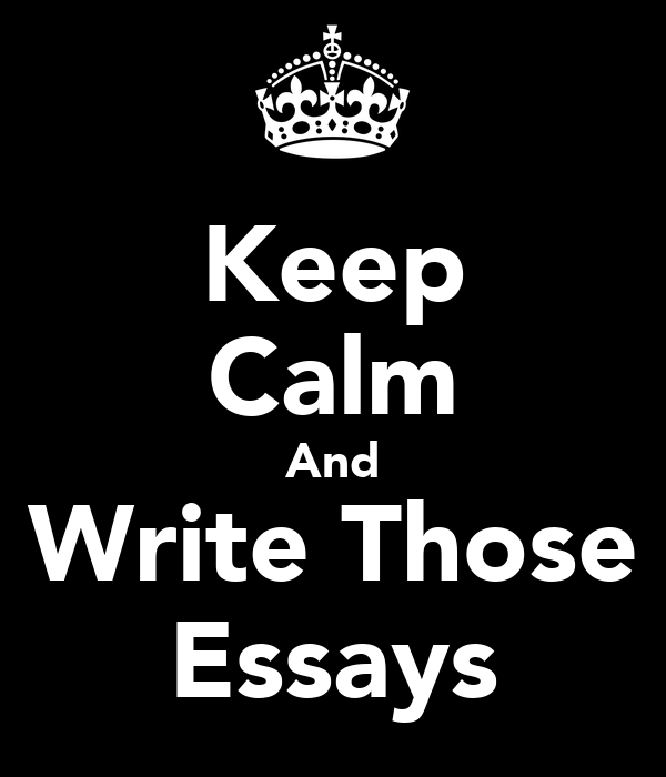 Keep Calm And Write Those Essays