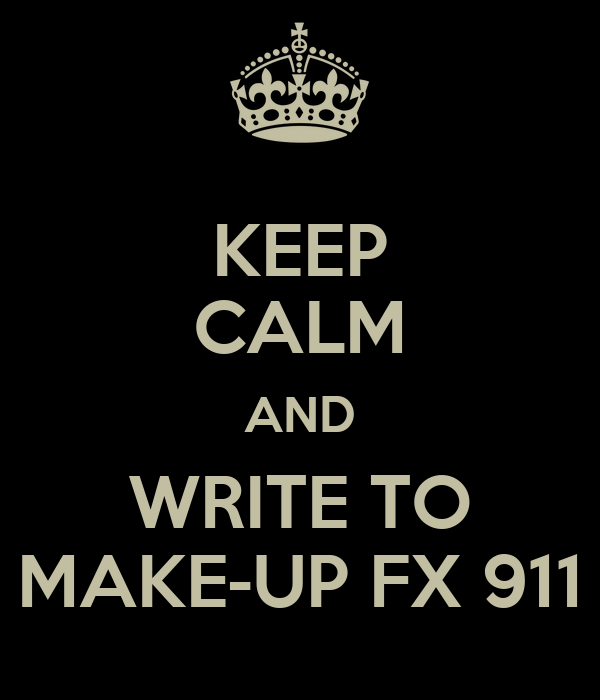 KEEP CALM AND WRITE TO MAKE-UP FX 911