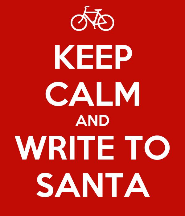 KEEP CALM AND WRITE TO SANTA