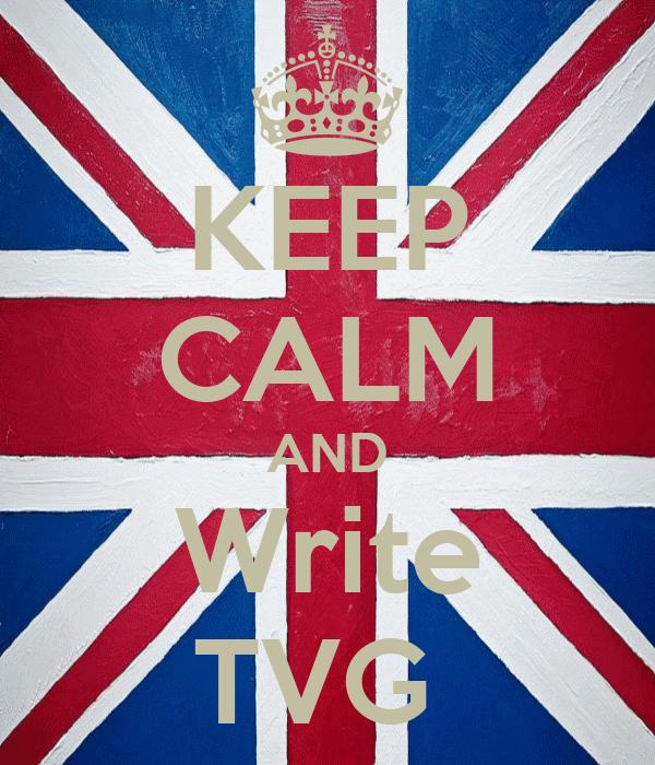 KEEP CALM AND Write TVG