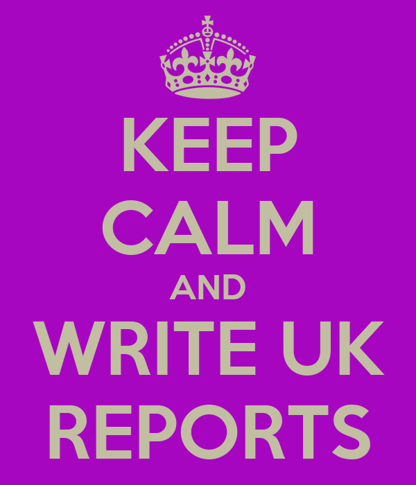 KEEP CALM AND WRITE UK REPORTS