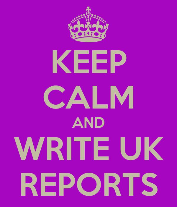 KEEP CALM AND WRITE UK REPORTS