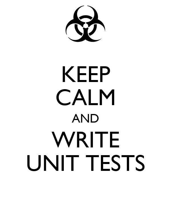 KEEP CALM AND WRITE UNIT TESTS