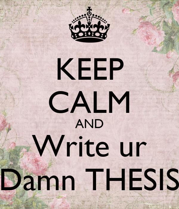 KEEP CALM AND Write ur Damn THESIS