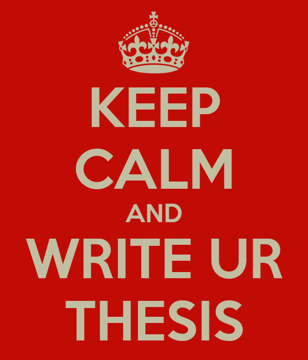 KEEP CALM AND WRITE UR THESIS