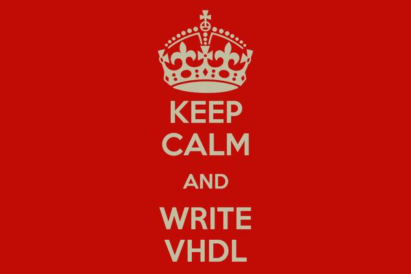 KEEP CALM AND WRITE VHDL