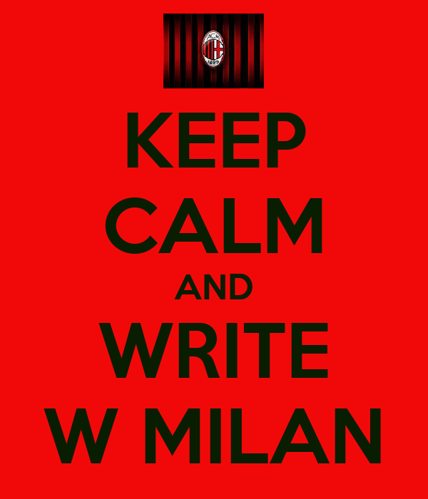 KEEP CALM AND WRITE W MILAN