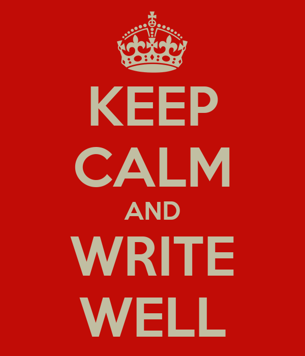KEEP CALM AND WRITE WELL