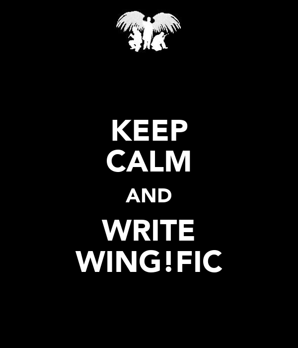 KEEP CALM AND WRITE WING!FIC