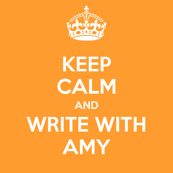 KEEP CALM AND WRITE WITH AMY