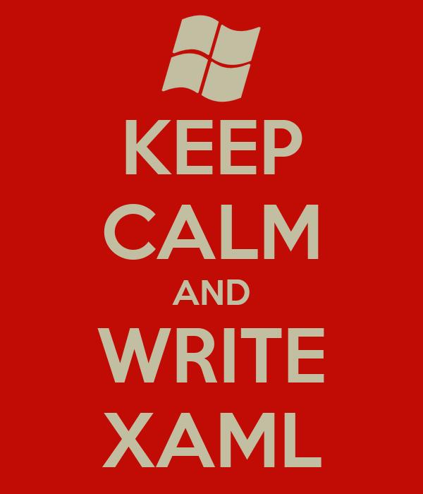 KEEP CALM AND WRITE XAML