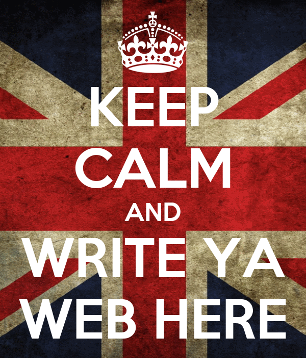 KEEP CALM AND WRITE YA WEB HERE
