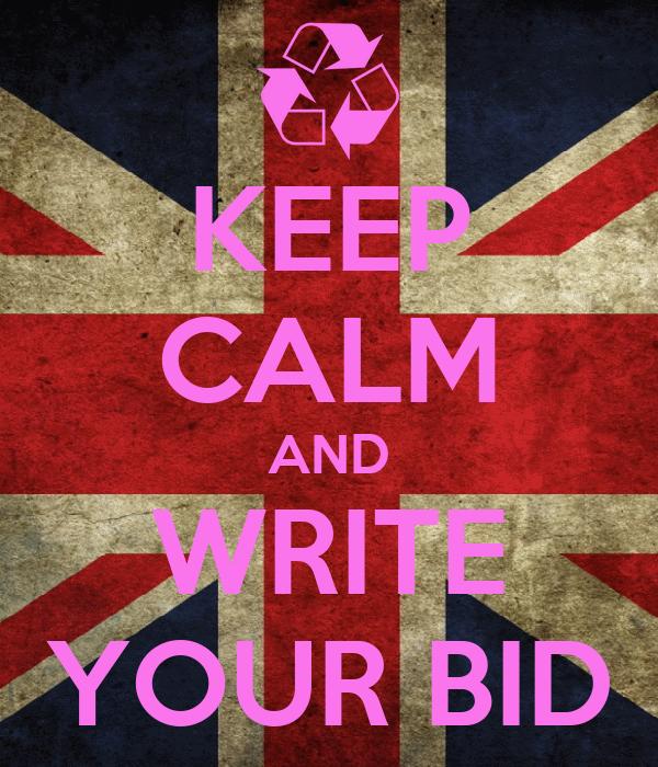 KEEP CALM AND WRITE YOUR BID