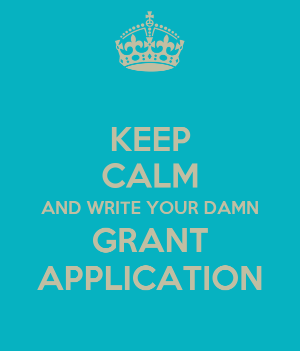 KEEP CALM AND WRITE YOUR DAMN GRANT APPLICATION