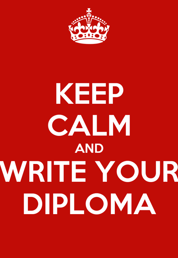 KEEP CALM AND WRITE YOUR DIPLOMA