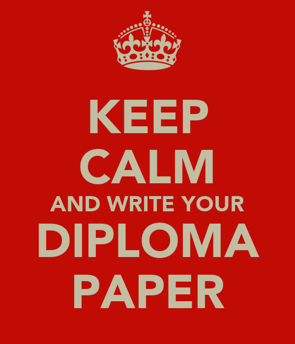 KEEP CALM AND WRITE YOUR DIPLOMA PAPER