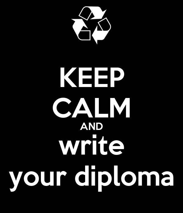 KEEP CALM AND write your diploma