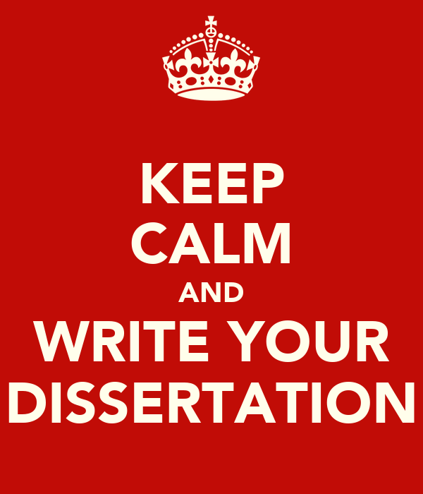 KEEP CALM AND WRITE YOUR DISSERTATION