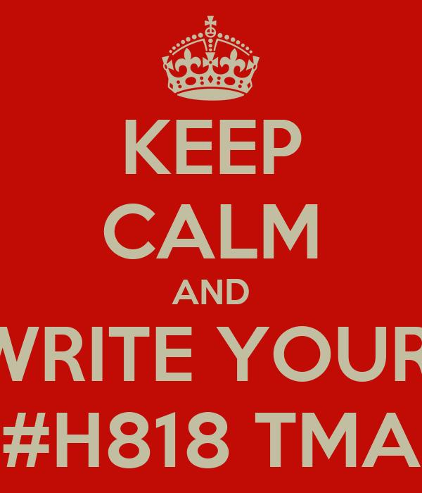 KEEP CALM AND WRITE YOUR  #H818 TMA