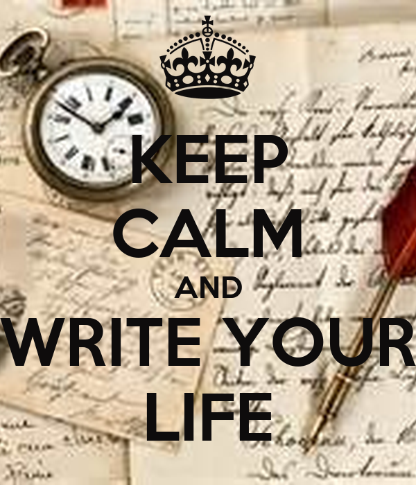 KEEP CALM AND WRITE YOUR LIFE
