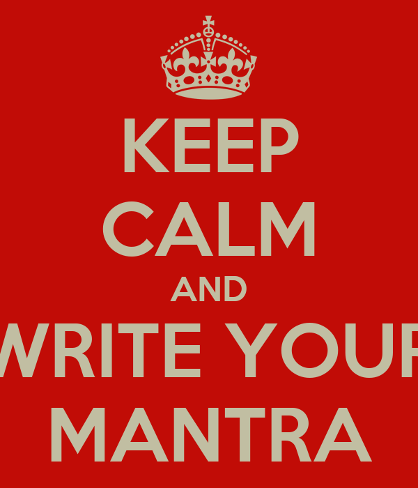 KEEP CALM AND WRITE YOUR MANTRA