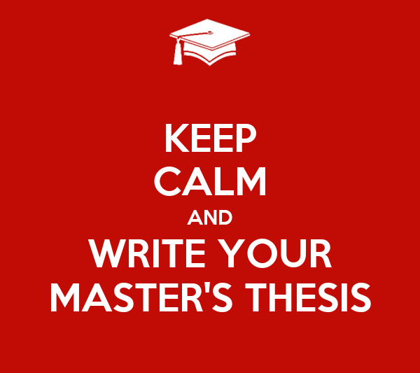 KEEP CALM AND WRITE YOUR MASTER'S THESIS