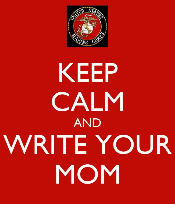 KEEP CALM AND WRITE YOUR MOM