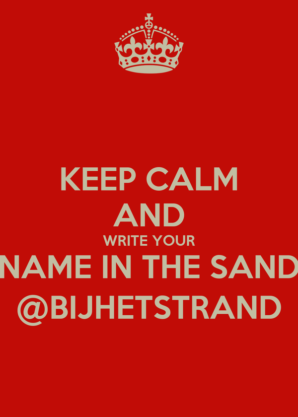 KEEP CALM AND WRITE YOUR NAME IN THE SAND @BIJHETSTRAND
