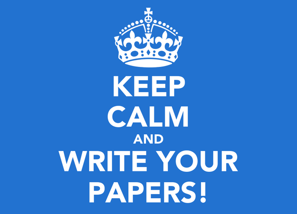 KEEP CALM AND WRITE YOUR PAPERS!