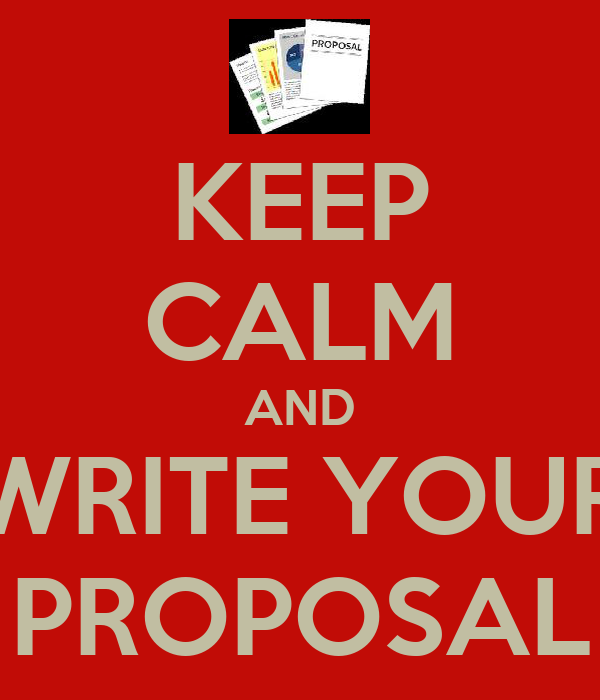 KEEP CALM AND WRITE YOUR PROPOSAL