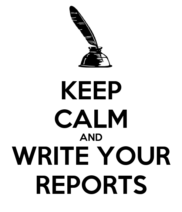 KEEP CALM AND WRITE YOUR REPORTS