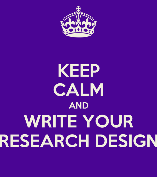 KEEP CALM AND WRITE YOUR RESEARCH DESIGN