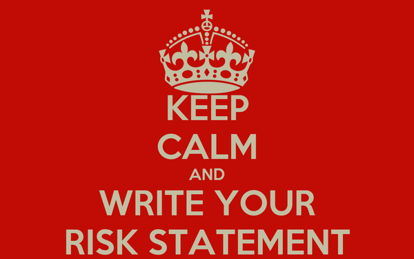KEEP CALM AND WRITE YOUR RISK STATEMENT