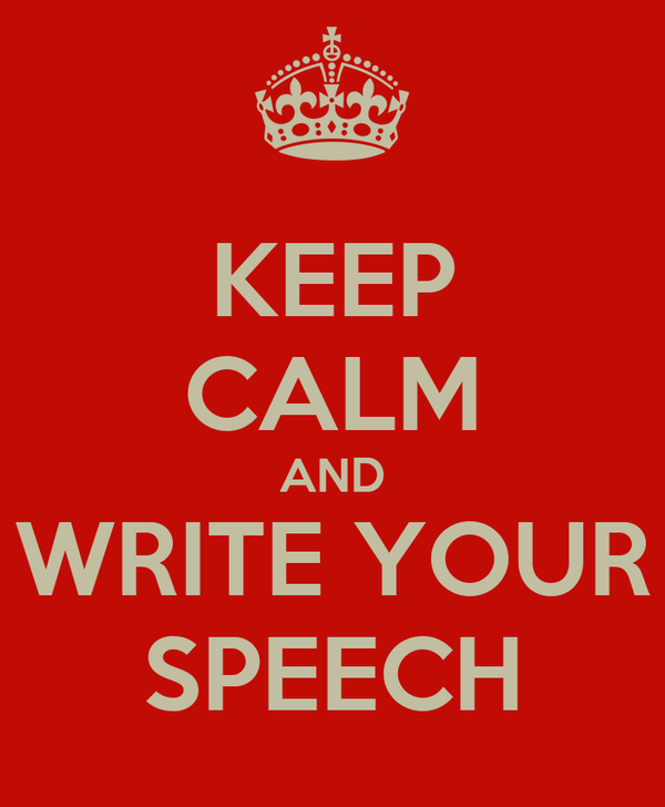 KEEP CALM AND WRITE YOUR SPEECH