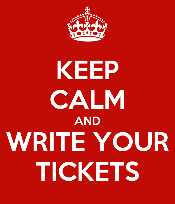 KEEP CALM AND WRITE YOUR TICKETS