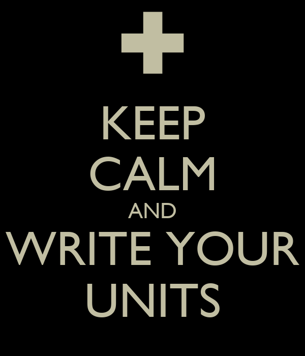 KEEP CALM AND WRITE YOUR UNITS