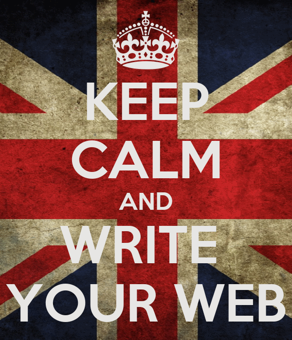 KEEP CALM AND WRITE  YOUR WEB