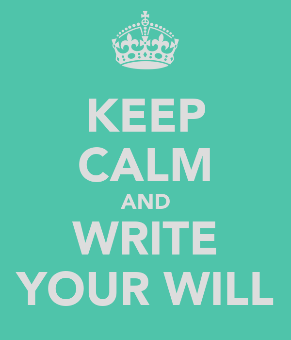 KEEP CALM AND WRITE YOUR WILL