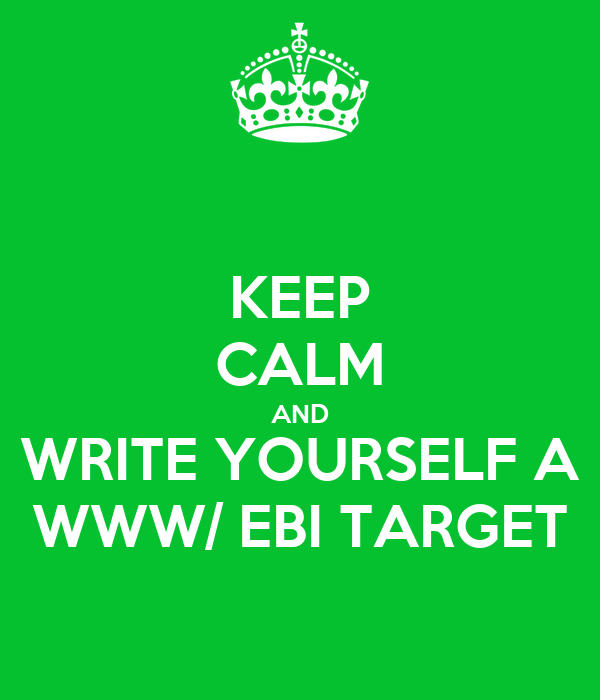 KEEP CALM AND WRITE YOURSELF A WWW/ EBI TARGET
