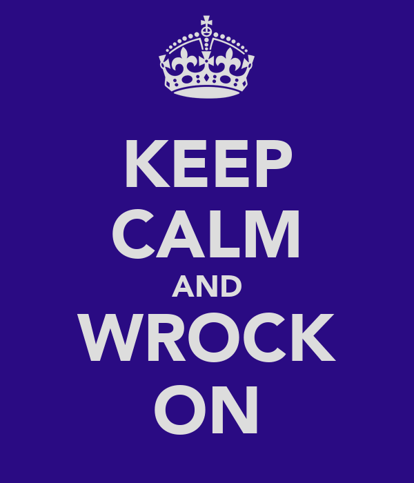 KEEP CALM AND WROCK ON