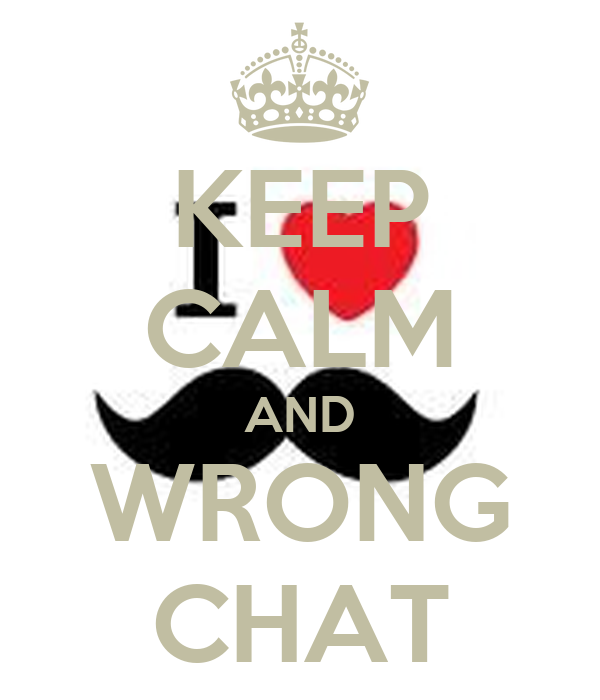 KEEP CALM AND WRONG CHAT