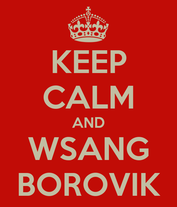 KEEP CALM AND WSANG BOROVIK