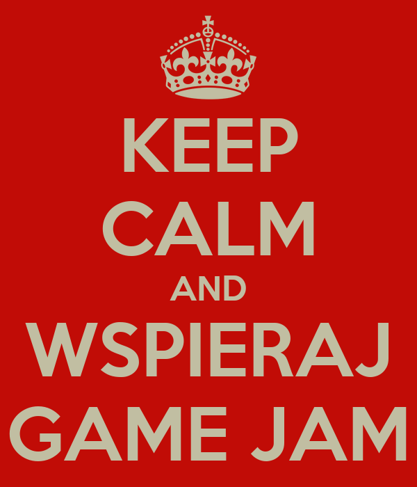 KEEP CALM AND WSPIERAJ GAME JAM