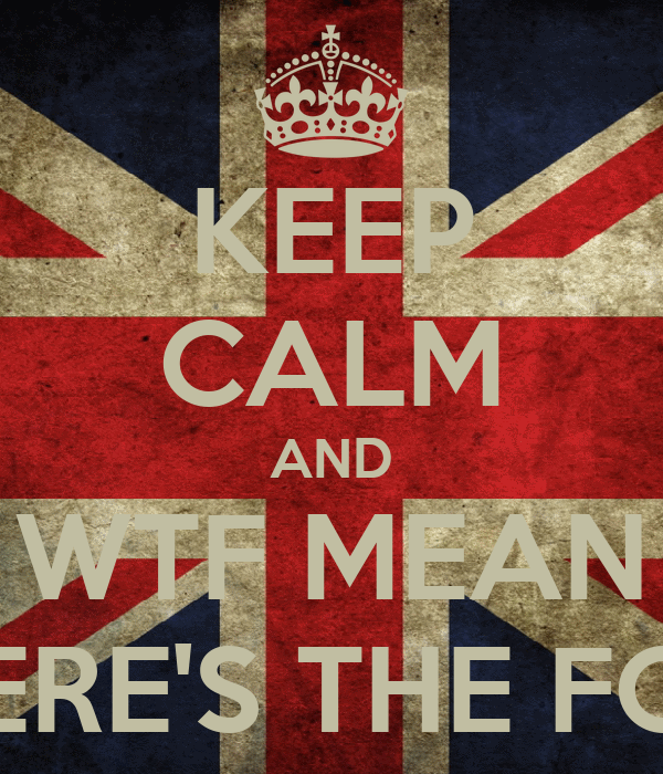 KEEP CALM AND WTF MEAN WHERE'S THE FOOD
