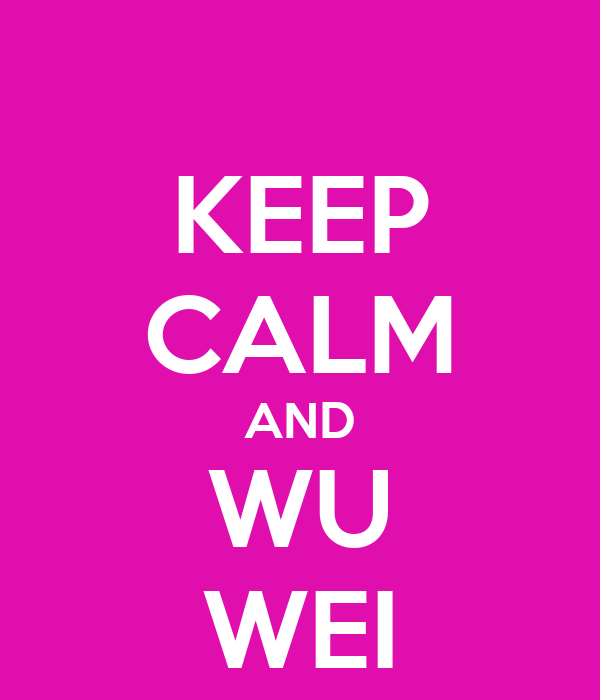 KEEP CALM AND WU WEI