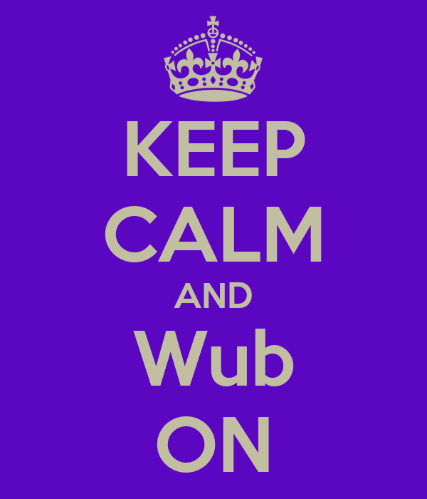 KEEP CALM AND Wub ON