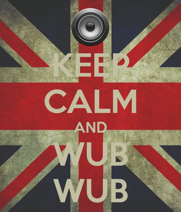 KEEP CALM AND WUB WUB