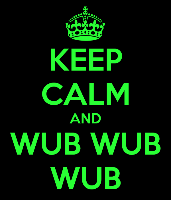 KEEP CALM AND WUB WUB WUB