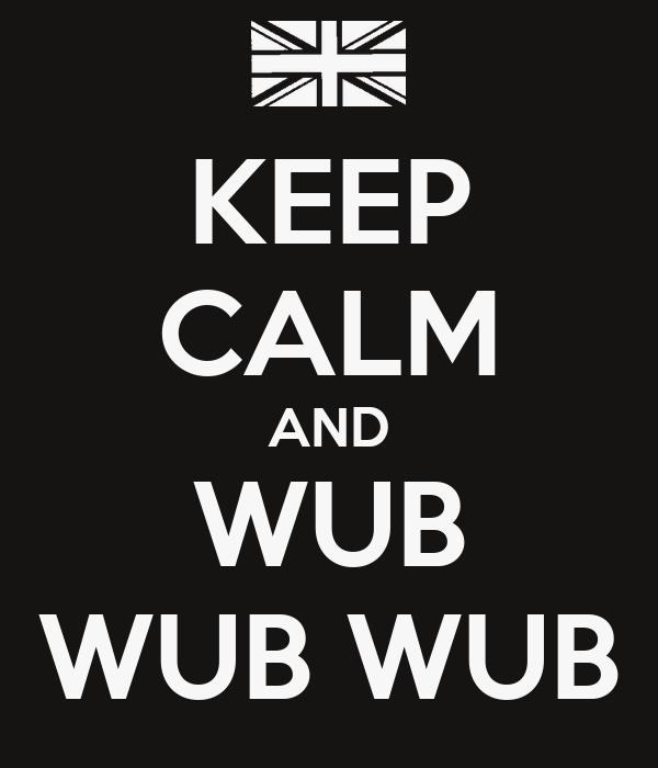 KEEP CALM AND WUB WUB WUB